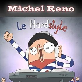 MICHEL RENO - LE HARDSTYLE